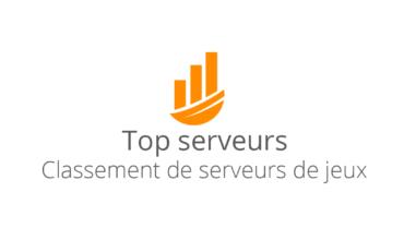Top Serveurs: les meilleurs serveurs de jeux multijoueurs francophones